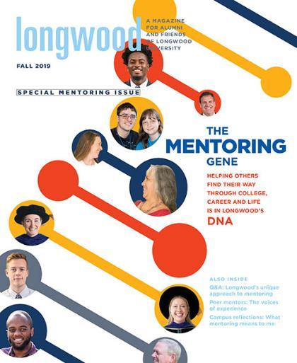 Cover of Longwood Magazine, Fall 2019 - The Mentoring Gene, Helping Others Find Their Way Through College, Career and Life is in Longwood's DNA